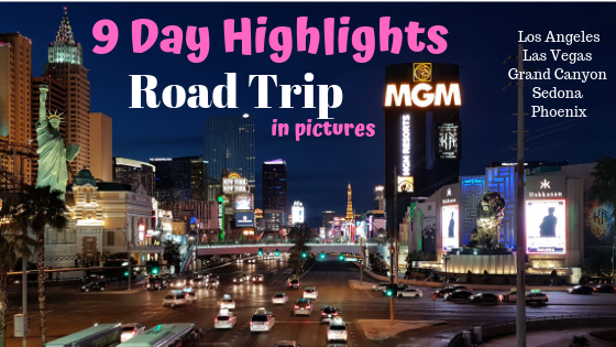9 day road trip through California Nevada and Arizona in pictures