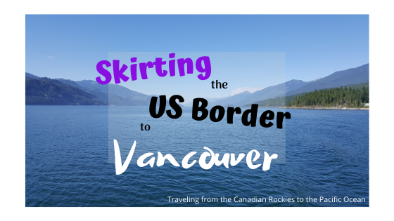 Skirting the US Border to Vancouver, route from the Canadian Rockies to the Pacific Ocean
